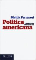 Politica americana. Una piccola introduzione - Ferraresi Mattia