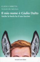 Il mio nome è Giulio Dulto. Anche la burla ha il suo fascino - Carretta Guido, De Nicola Tullio