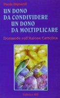 Un dono da condividere, un dono da moltiplicare. Domande sull'Azione Cattolica - Bignardi Paola