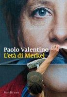 L' età di Merkel - Valentino Paolo