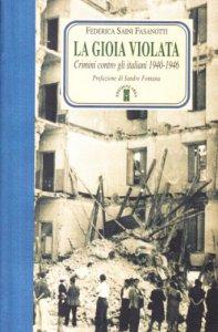 Copertina di 'La gioia violata. Crimini contro gli italiani 1940-1946'