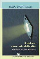 Il dolore: caso serio della vira - Monticelli Italo
