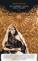 All'ombra calda dell'Islam - Eberhardt Isabelle