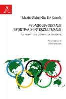 Pedagogia sociale, sportiva e interculturale. La prospettiva di Pierre de Coubertin - De Santis Maria Gabriella