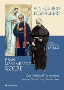 """Copertina di 'Ven. Quirico Pignalberi e San Massimiliano Kolbe. Due """"confratelli"""" in cammino verso la Santità con l'Immacolata.'"""