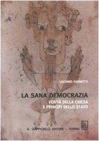 La sana democrazia. Verità della Chiesa e principi dello Stato - Zannotti Luciano