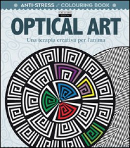 Copertina di 'Optical art. Una terapia creativa per l'anima. Antistress'