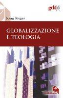 Globalizzazione e teologia - Joerg Rieger