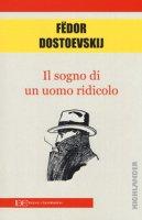 Il sogno di un uomo ridicolo - Dostoevskij Fëdor