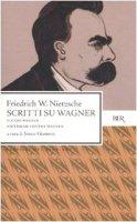Scritti su WagnerIl caso WagnerNietzsche contra Wagner - Nietzsche Friedrich