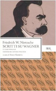 Copertina di 'Scritti su WagnerIl caso WagnerNietzsche contra Wagner'