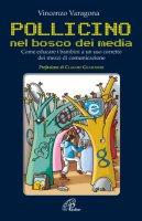 Pollicino nel bosco dei media. Come educare i bambini a un uso corretto dei mezzi di comunicazione - Varagona Vincenzo