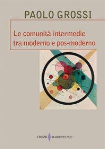 Copertina di 'Le comunità intermedie tra moderno e pos-moderno'