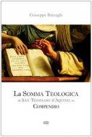 La Somma Teologica di San Tommaso d'Aquino in compendio - Barzaghi Giuseppe