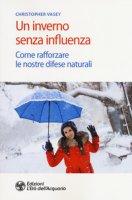 Un inverno senza influenza. Come rafforzare le nostre difese naturali - Vasey Christopher