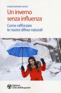 Copertina di 'Un inverno senza influenza. Come rafforzare le nostre difese naturali'
