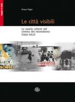 Le città visibili. Lo spazio urbano nel cinema del neorealismo (1945-1953) - Vigni Franco