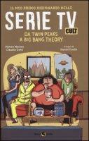 Il mio primo dizionario delle serie TV cult. Da Twin Peaks a Big Bang Theory - Marino Matteo, Gotti Claudio