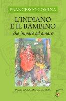 L'indiano e il bambino che imparò ad amare - Francesco Comina