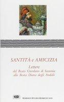 Santità e amicizia. Lettere del beato Giordano di Sassonia alla beata Diana degli Andalò - Giordano di Sassonia (san)