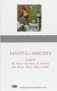 Copertina di 'Santità e amicizia. Lettere del beato Giordano di Sassonia alla beata Diana degli Andalò'