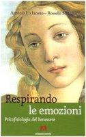 Respirando le emozioni. Psicofisiologia del benessre - Lo Iacono Antonio, Sonnino Rossella