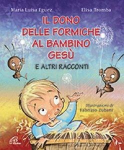 Copertina di 'Il dono delle formiche al Bambino Gesù e altri racconti'