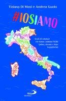 #Iosiamo. Storie di volontari che hanno cambiato l'Italia (prima, durante e dopo la pandemia) - Andrea Guolo, Tiziana Di Masi