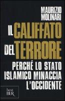 Il Califfato del terrore. Perché lo Stato islamico minaccia l'Occidente - Molinari Maurizio