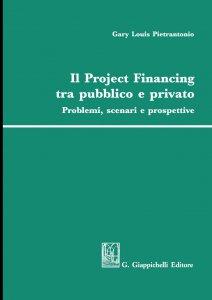 Copertina di 'Il Project Financing tra pubblico e privato'