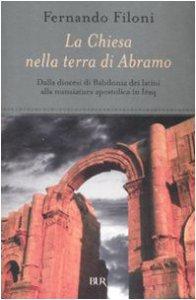 Copertina di 'La Chiesa nella terra d'Abramo. Dalla diocesi di Babilonia dei latini alla nunziatura apostolica in Iraq'