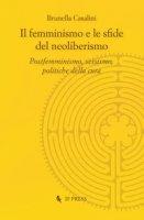 Il femminismo e le sfide del neoliberismo. Postfemminismo, sessismo, politiche della cura - Casalini Brunella