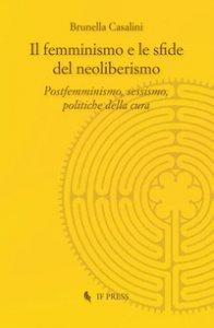 Copertina di 'Il femminismo e le sfide del neoliberismo. Postfemminismo, sessismo, politiche della cura'