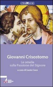 Copertina di 'Le omelie sulla passione del Signore'