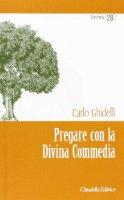 Pregare con la Divina Commedia - Ghidelli Carlo