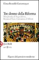 Tre donne della riforma - Bonoldi Gattermayer Elena