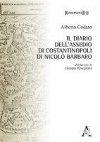 Il diario dell'assedio di Costantinopoli di Nicolò Barbaro - Codato Alberto