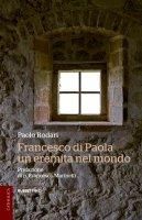 Francesco di Paola, un eremita nel mondo - Paolo Rodari