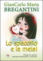 Lo specchio e la mela - Bregantini Giancarlo Maria