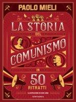 La storia del comunismo in 50 ritratti. Ediz. a colori - Mieli Paolo