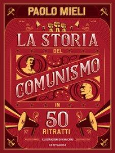 Copertina di 'La storia del comunismo in 50 ritratti. Ediz. a colori'