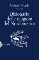 Dizionario delle religioni del Nordamerica - M. Eliade