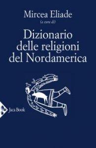Copertina di 'Dizionario delle religioni del Nordamerica'