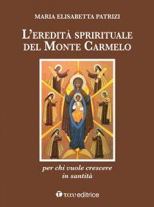 Copertina di 'eredità spirituale del Monte Carmelo. per chi vuole crescere in santità. (L')'