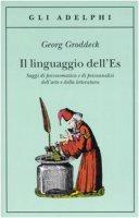 Il linguaggio dell'Es. Saggi di psicosomatica e di psicoanalisi dell'arte e della letteratura - Groddeck Georg