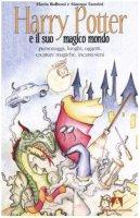 Harry Potter e il suo magico mondo. Personaggi, luoghi, oggetti, creature magiche, incantesimi - Balboni Flavia, Tanzini Simona