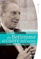 Da Betlemme al cuore dell'uomo - Martini Carlo Maria