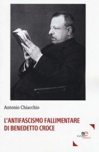 Copertina di 'L' antifascismo fallimentare di Benedetto Croce'
