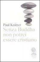 Senza Buddha non potrei essere cristiano - Paul F. Knitter