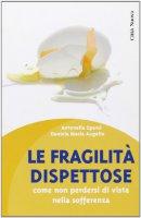 Le fragilità dispettose - Spanò Antonella, Augello Daniela M.